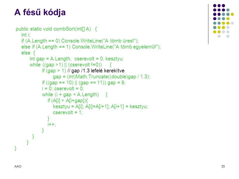 A fésű kódja public static void combSort(int[] A) { int i; if (A.Length == 0) Console.WriteLine( A tömb üres! );
